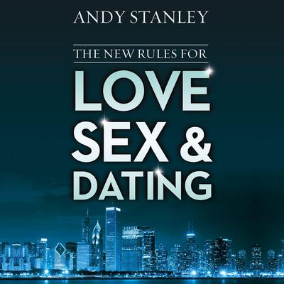 The New Rules for Love, Sex, and Dating Audiobook, by Andy Stanley