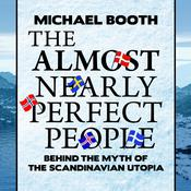 The Almost Nearly Perfect People: Behind the Myth of the Scandinavian Utopia Audiobook, by Michael Booth