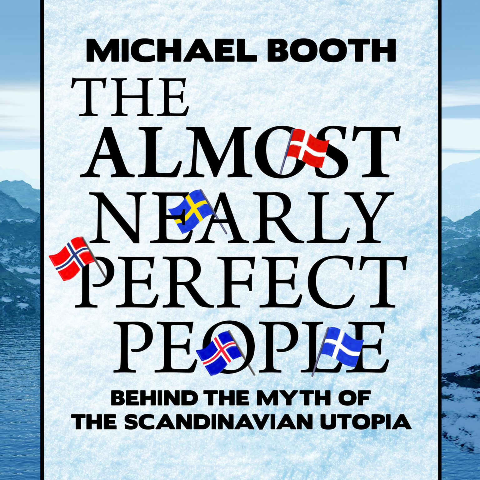 Printable The Almost Nearly Perfect People: Behind the Myth of the Scandinavian Utopia Audiobook Cover Art