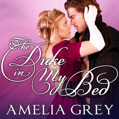 The Duke in My Bed Audiobook, by Amelia Grey