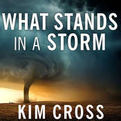 What Stands in a Storm: Three Days in the Worst Superstorm to Hit the Souths Tornado Alley Audiobook, by Kim Cross