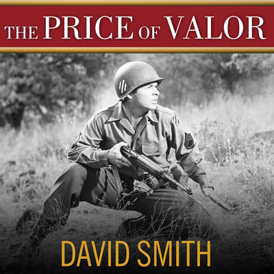 The Price of Valor: The Life of Audie Murphy, Americas Most Decorated Hero of World War II Audiobook, by David Smith