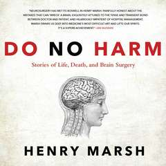 Do No Harm: Stories of Life, Death, and Brain Surgery Audiobook, by Henry  Marsh, Henry Marsh