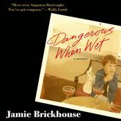 Dangerous When Wet: A Memoir Audiobook, by Jamie Brickhouse