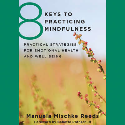 8 Keys to Practicing Mindfulness: Practical Strategies for Emotional Health and Well-Being Audiobook, by Manuela Mischke Reeds