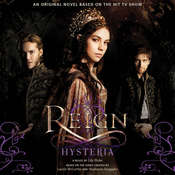 Reign: Hysteria: A Novel , by Lily Blake