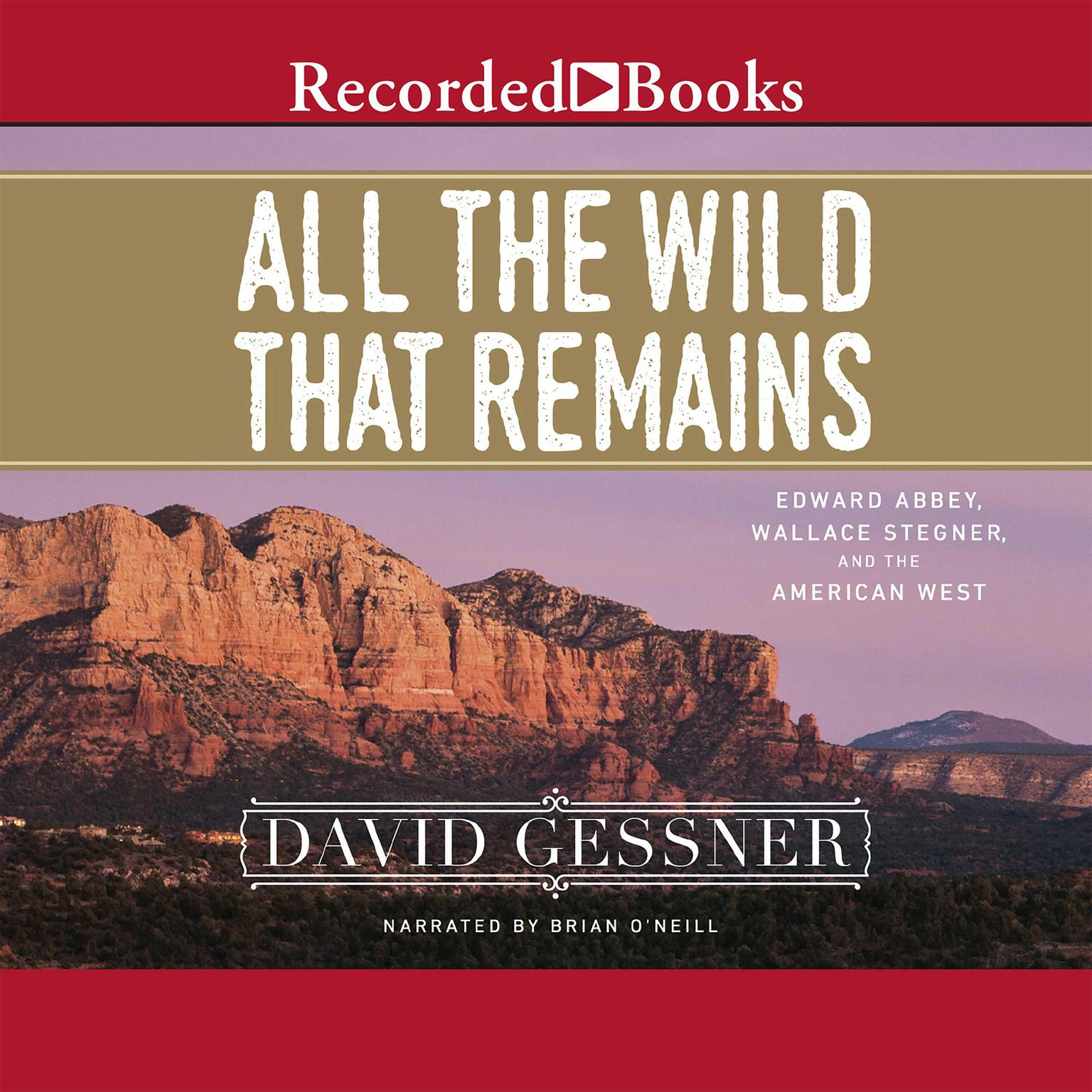 Printable All the Wild That Remains: Edward Abbey, Wallace Stegner, and the American West Audiobook Cover Art