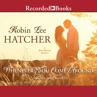 Whenever You Come Around Audiobook, by Robin Lee Hatcher