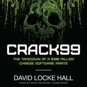 CRACK99: The Takedown of a $100 Million Chinese Software Pirate Audiobook, by David Locke Hall