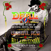 Deal: My Three Decades of Drumming, Dreams, and Drugs with the Grateful Dead, by Bill Kreutzmann