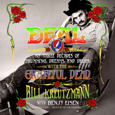 Deal: My Three Decades of Drumming, Dreams, and Drugs with the Grateful Dead Audiobook, by Bill Kreutzmann