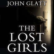 The Lost Girls: The True Story of the Cleveland Abductions and the Incredible Rescue of Michelle Knight, Amanda Berry, and Gina Dejesus, by John Glatt