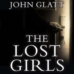 The Lost Girls: The True Story of the Cleveland Abductions and the Incredible Rescue of Michelle Knight, Amanda Berry, and Gina Dejesus Audiobook, by John Glatt
