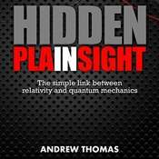 Hidden In Plain Sight: The Simple Link Between Relativity and Quantum Mechanics Audiobook, by Andrew Thomas