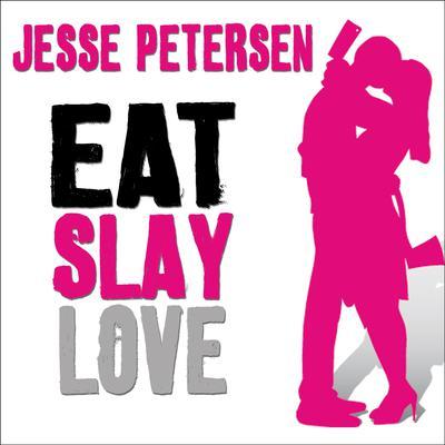 Eat Slay Love Audiobook, by Jesse Petersen