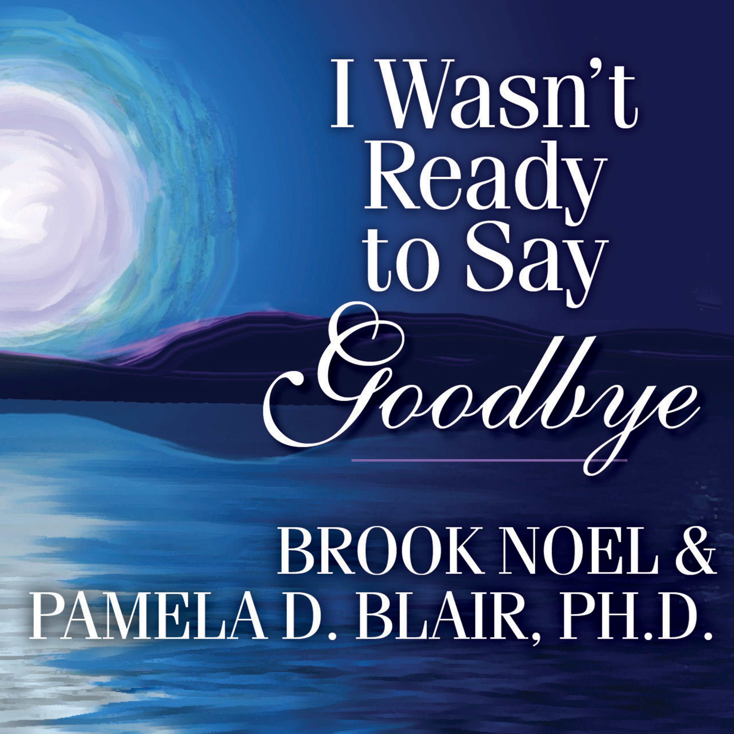 Printable I Wasn't Ready to Say Goodbye: Surviving, Coping, and Healing After the Sudden Death of a Loved One Audiobook Cover Art