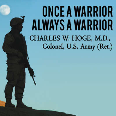 Once a Warrior—Always a Warrior: Navigating the Transition from Combat to Home---Including Combat Stress, PTSD, and mTBI Audiobook, by Charles W. Hoge