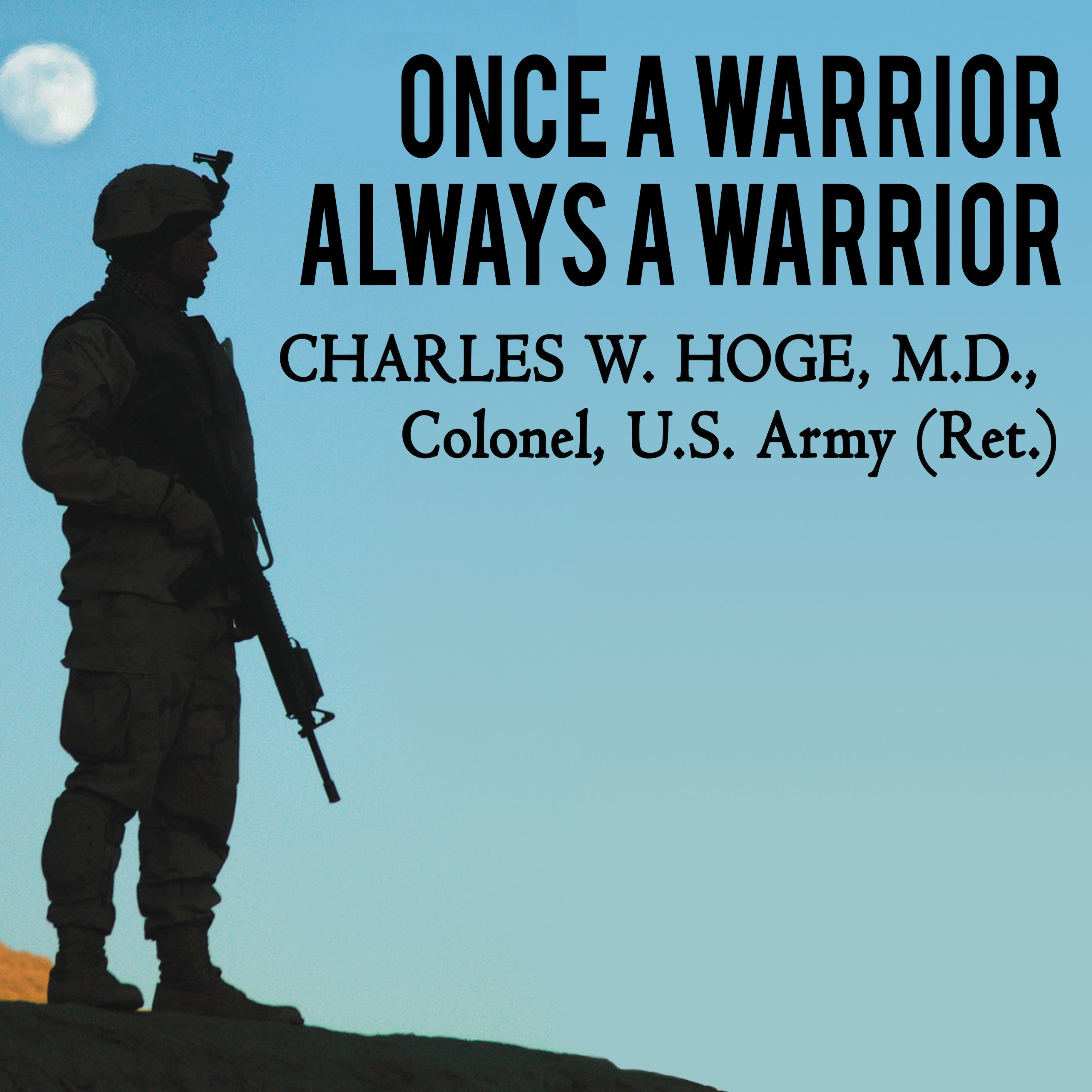 Printable Once a Warrior—Always a Warrior: Navigating the Transition from Combat to Home---Including Combat Stress, PTSD, and mTBI Audiobook Cover Art