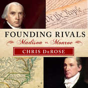 Founding Rivals: Madison vs. Monroe, the Bill of Rights, and the Election That Saved a Nation Audiobook, by Chris DeRose