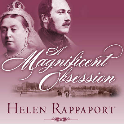 A Magnificent Obsession: Victoria, Albert, and the Death That Changed the British Monarchy Audiobook, by Helen Rappaport