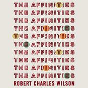 The Affinities, by Robert Charles Wilson
