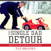 The Single Dad Detour: Directions for Fathering after Divorce, by Tez Brooks