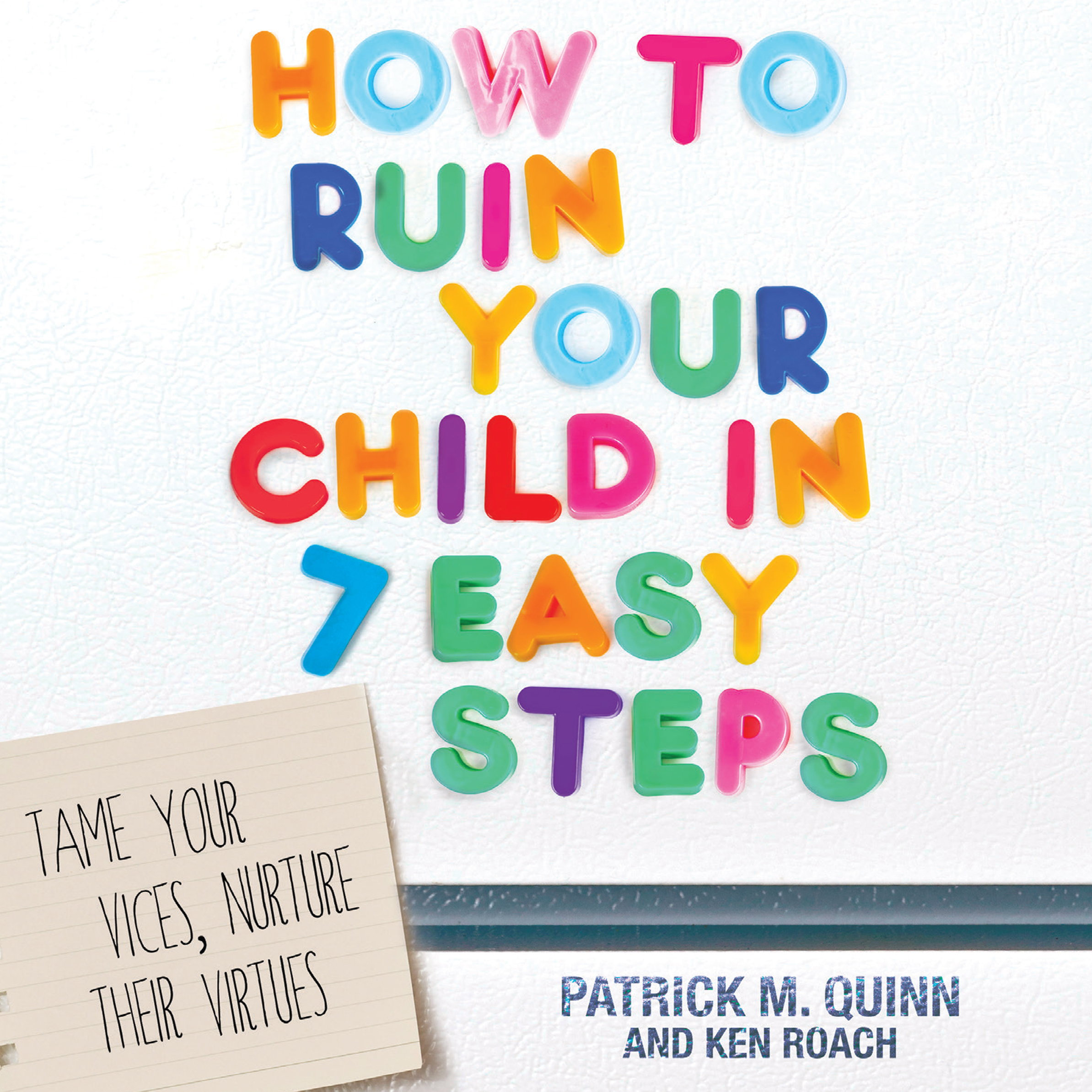 Printable How to Ruin Your Child in 7 Easy Steps: Tame Your Vices, Nurture Their Virtues Audiobook Cover Art