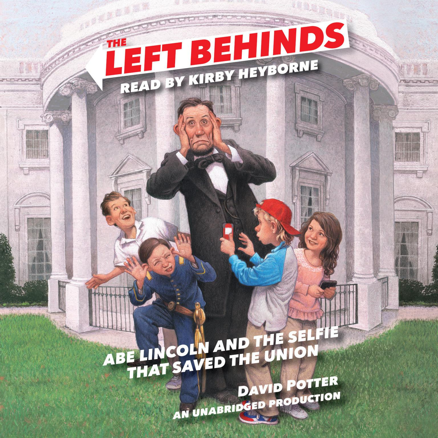 Printable The Left Behinds: Abe Lincoln and the Selfie that Saved the Union Audiobook Cover Art