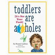 Toddlers Are A**holes: Its Not Your Fault, by Bunmi Laditan
