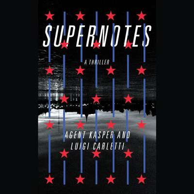 Supernotes: A Thriller Audiobook, by Agent Kasper