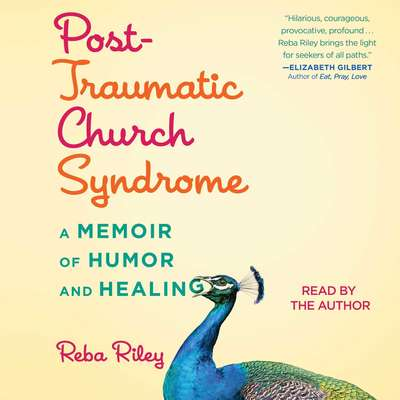 Post-Traumatic Church Syndrome: A Memoir of Humor and Healing Audiobook, by Reba Riley