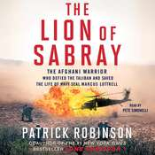 The Lion of Sabray: The Afghani Warrior Who Defied the Taliban and Saved the Life of Navy SEAL Marcus Luttrell, by Patrick Robinson