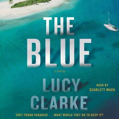 The Blue: A Novel Audiobook, by Lucy Clarke