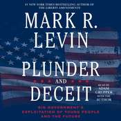 Plunder and Deceit: Big Government's Exploitation of Young People and the Future, by Mark R. Levin