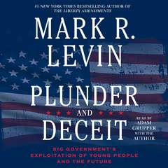 Plunder and Deceit: Big Government's Exploitation of Young People and the Future Audiobook, by