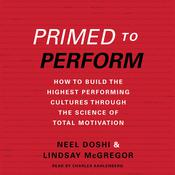Primed to Perform: How to Build the Highest Performing Cultures through the Science of Total Motivation, by Lindsay McGregor, Neel Doshi