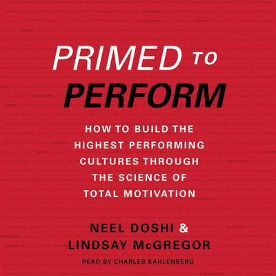 Primed to Perform: How to Build the Highest Performing Cultures Through the Science of Total Motivation Audiobook, by Neel Doshi