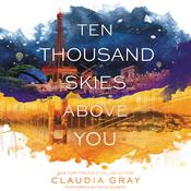 Ten Thousand Skies above You: A Firebird Novel, by Claudia Gray
