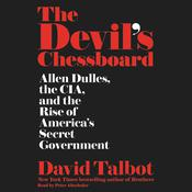 The Devil's Chessboard: Allen Dulles, the CIA, and the Rise of Americas Secret Government Audiobook, by David Talbot