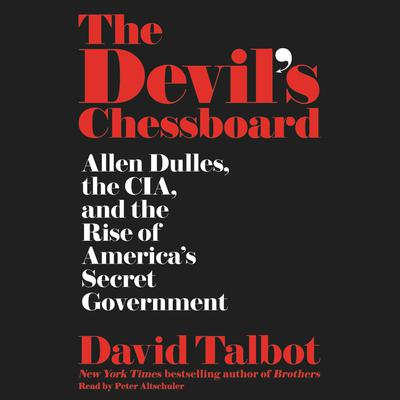 The Devils Chessboard: Allen Dulles, the CIA, and the Rise of Americas Secret Government Audiobook, by David Talbot