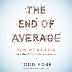 The End of Average: How We Succeed in a World That Values Sameness Audiobook, by Todd Rose