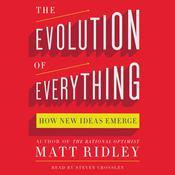 The Evolution of Everything: How New Ideas Emerge, by Matt Ridley