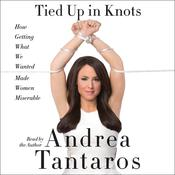 Tied Up in Knots: How Getting What We Wanted Made Women Miserable, by Andrea Tantaros