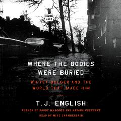 Where the Bodies Were Buried: Whitey Bulger and the World That Made Him Audiobook, by T. J. English