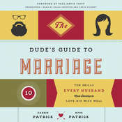 The Dude's Guide to Marriage: Ten Skills Every Husband Must Develop to Love His Wife Well, by Amie Patrick, Darrin Patrick