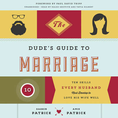 The Dude's Guide to Marriage: Ten Skills Every Husband Must Develop to Love His Wife Well Audiobook, by Darrin Patrick