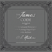 The James Code: 52 Scriptural Principles for Putting Your Faith into Action, by O. S. Hawkins