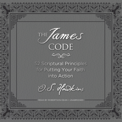 The James Code: 52 Scriptural Principles for Putting Your Faith into Action Audiobook, by O. S. Hawkins