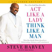 Act Like a Lady, Think Like a Man, Expanded Edition: What Men Really Think About Love, Relationships, Intimacy, and Commitment, by Steve Harvey