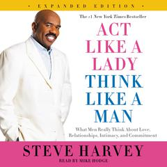 Act Like a Lady, Think Like a Man, Expanded Edition: What Men Really Think About Love, Relationships, Intimacy, and Commitment Audiobook, by